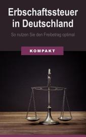 Erbschaftssteuer in Deutschland - So nutzen Sie den Freibetrag optimal