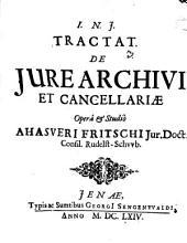 Tractat. De Iure Archivi Et Cancellariae