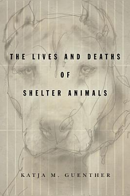 The Lives and Deaths of Shelter Animals