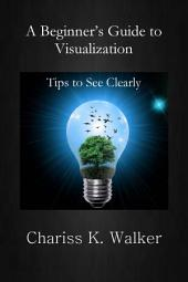 A Beginner's Guide to Visualization: Tips to See Clearly