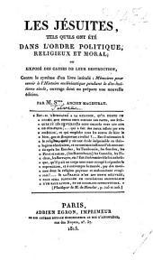 Les Jésuites tels qu'ils ont été dans l'ordre politique, religieux et moral, ou exposé des causes de leur destruction. ... Par M. S***, ancien Magistrat [i.e. L. Silvy].