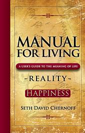 Manual for Living: A User's Guide to the Meaning of Life: Reality - Happiness