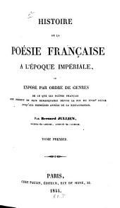Histoire de la poésie française à l'époque impériale, ou exposé par ordre de genres: Volume1