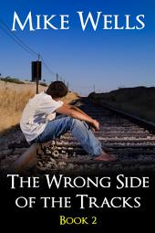The Wrong Side of the Tracks - Book 2 (Book 1 Free!): A Teenage Coming-of-Age Adventure