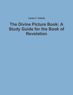 The Divine Picture Book  A Study Guide for the Book of Revelation PDF