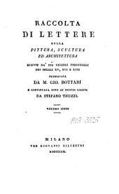 Raccolta di Lettere sulla Pittura, Scultura ed Architettura: scritte da' più celebri personaggi dei secoli XV, XVI e XVII, Volume 6