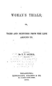 Woman's Trials: Or Tales and Sketches from the Life Around Us