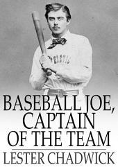 Baseball Joe, Captain of the Team: Or, Bitter Struggles on the Diamond