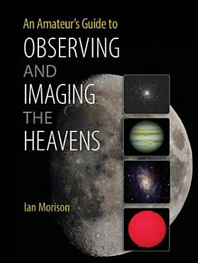 An Amateur s Guide to Observing and Imaging the Heavens PDF