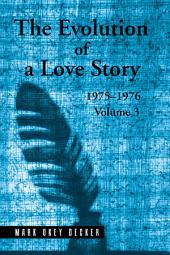 The Evolution of a Love Story: 19751976: Volume 3