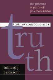 Truth or Consequences: The Promise & Perils of Postmodernism