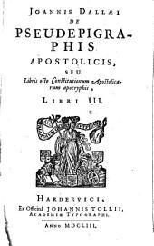 De Pseudepigraphis Apostolicis: Libri III.