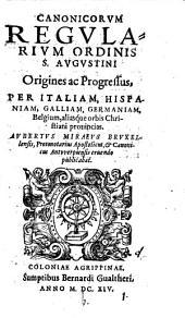 Canonicorvm Regvlarivm Ordinis S. Avgvstini, Origenes ac Progressus, Per Italiam, Hispaniam, Galliam, Germaniam, Belgium, aliasque orbis Christiani prouincias