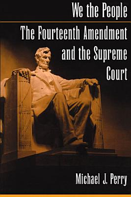 We the People: The Fourteenth Amendment and the Supreme Court