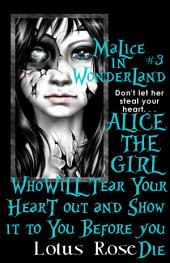 Malice In Wonderland #3: Alice the Girl Who Will Tear Your Heart Out and Show It To You Before You Die
