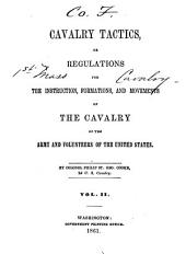 Cavalry Tactics, Or, Regulations for the Instruction, Formations, and Movements of the Cavalry of the Army and Volunteers of the United States: Volume 2