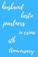 Husband Bestie Partners In Crime Happy 6th Anniversary Book PDF
