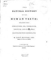 The Natural History of the Human Teeth: Explaining Their Structure, Use, Formation, Growth, and Diseases : Illustrated with Copper-plates, Part 1