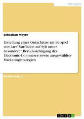 Erstellung eines Gutachtens am Beispiel von Lars' Surfladen auf Sylt unter besonderer Berücksichtigung des Electronic-Commerce sowie ausgewählter Marketingstrategien