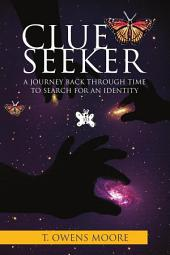 Clue Seeker: A Journey Back Through Time to Search for an Identity