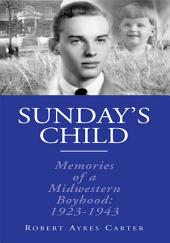 Sunday's Child: Memories of a Mid-Western Boyhood: 1923-1943