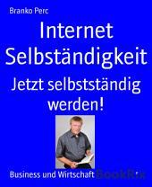 Internet Selbständigkeit: Jetzt selbstständig werden!