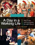 A Day in a Working Life: 300 Trades and Professions through History [3 volumes]