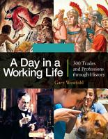 A Day in a Working Life  300 Trades and Professions through History  3 volumes  PDF