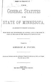 The General Statutes of the State of Minnesota: As Amended by Subsequent Legislation, with which are Incorporated All General Laws of the State in Force at Close of the Legislative Session of 1878