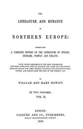 The Literature and Romance of Northern Europe: Constituting a Complete History of the Literature of Sweden, Denmark, Norway and Iceland, with Copious Specimens of the Most Celebrated Histories, Romances, Popular Legends and Tales, Old and Chivalrous Ballads, Tragic and Comic Dramas, National and Favourite Songs, Novels, and Scenes from the Life of the Present Day, Volume 1