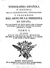 Typographia espanola: o' Historia de la introduccion, propagacion y progresos del arte de la imprenta en Espana, Volumen 1