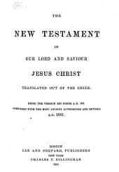 The New Testament of Our Lord and Saviour Jesus Christ...: Being the Version Set Forth A.D. 1611 Compared with the Most Ancient Authorities and Revised A.D. 1881