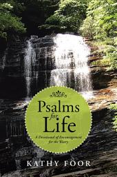 Psalms for Life: A Devotional of Encouragement for the Weary