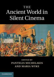 The Ancient World in Silent Cinema PDF