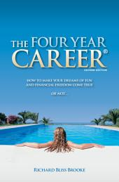 The Four Year Career: How to Make Your Dreams of Fun and Financial Freedom Come True Or Not ...