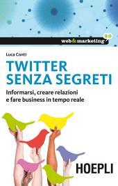 Twitter senza segreti: Informarsi, creare relazioni e fare business in tempo reale