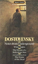 Notes from Underground ; White Nights ; The Dream of a Ridiculous Man ; And, Selections from The House of the Dead