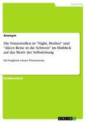 """Die Frauenrollen in """"Night, Mother"""" und """"Alices Reise in die Schweiz"""" im Hinblick auf das Motiv der Selbsttötung: Ein Vergleich zweier Theatertexte"""
