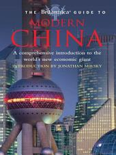Britannica Guide to Modern China: A Comprehensive Introduction to the World's New Economic Giant