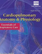 Cardiopulmonary Anatomy & Physiology: Essentials of Respiratory Care: Edition 6