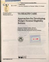 VA Health Care: Approaches for Developing Budget-neutral Eligibility Reform : Statement of David P. Baine, Director, Health Care Delivery and Quality Issues, Health, Education, and Human Services Division, Before the Committee on Veterans' Affairs, U.S. Senate