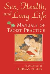 Sex, Health, and Long Life: Manuals of Taoist Practice