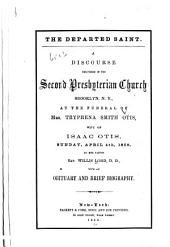 The departed saint: a discourse delivered ... Brooklyn, N.Y. at the funeral of Mrs. Tryphena Smith Otis ... April ... 1858 ... with ... brief biography