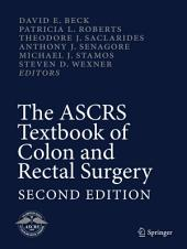 The ASCRS Textbook of Colon and Rectal Surgery: Second Edition, Edition 2