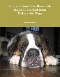 Stop And Smell The Boxwoods Lessons Learned From Dakota The Dog  Book PDF