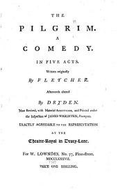 The Pilgrim: A Comedy. In Five Acts