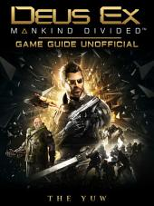 Deus Ex Mankind Divided Game Guide Unofficial