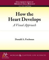How the Heart Develops: A Visual Approach