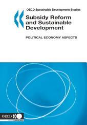 OECD Sustainable Development Studies Subsidy Reform and Sustainable Development Political Economy Aspects: Political Economy Aspects