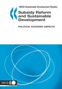 OECD Sustainable Development Studies Subsidy Reform and Sustainable Development Political Economy Aspects PDF